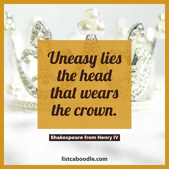 Shakespeare quotes: uneasy lies the head that wears the crown