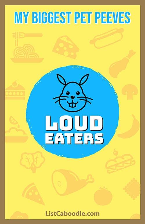 Pet peeves: loud eaters